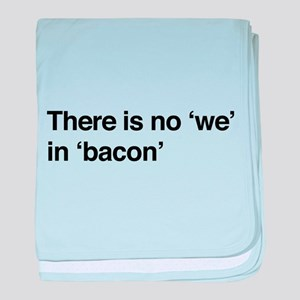 "There is no ""we"" in ""bacon"" baby blanket"