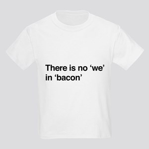 """There is no """"we"""" in """"bacon"""" T-Shirt"""