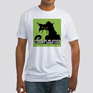 Don't Give Me Advice Angry Cat Sayi Fitted T-Shirt