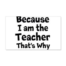 Because I am the Teacher that is why Wall Decal