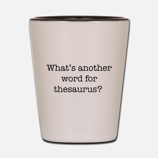 Another word for thesaurus? Shot Glass