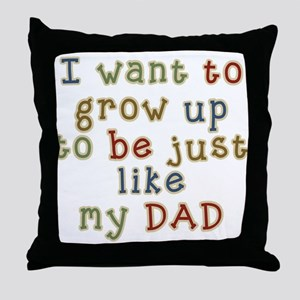Grow up to be like Dad Throw Pillow