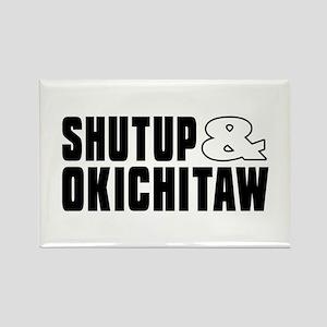 Shut Up And Okichitaw Rectangle Magnet