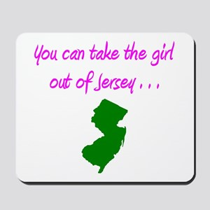 you can take girl out of Jersey pink 2 Mousepad
