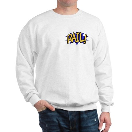 Rail! Sweatshirt