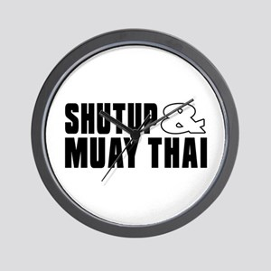 Shut Up And Muay Thai Wall Clock