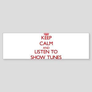 Keep calm and listen to SHOW TUNES Bumper Sticker