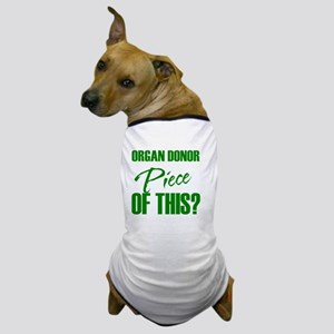 Who Wouldn't want a piece of this? Dog T-Shirt