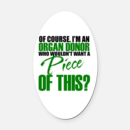 Who Wouldn't want a piece of this? Oval Car Magnet