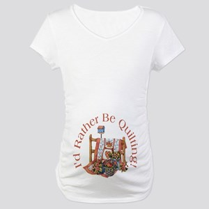 Rather Be Quilting Maternity T-Shirt