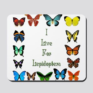I Live For Lepidoptera Mousepad