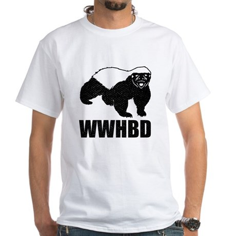 What Would Honey Badger Do White T-Shirt