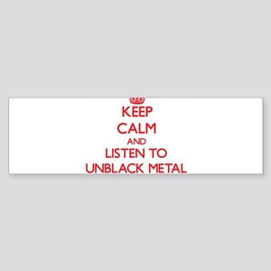 Keep calm and listen to UNBLACK METAL Bumper Stick