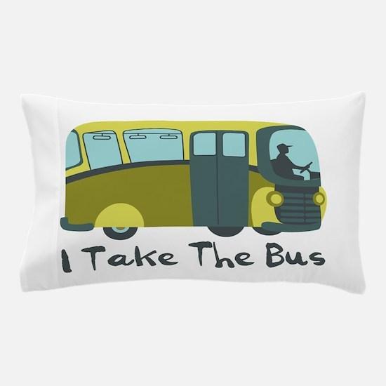 I Take The Bus Pillow Case
