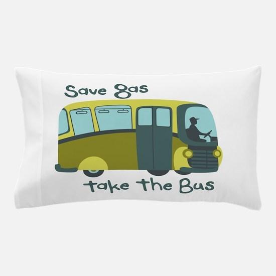 Save Gas, Take The Bus Pillow Case