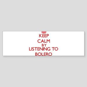 Keep calm by listening to BOLERO Bumper Sticker