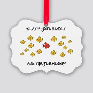 What if you're right Picture Ornament