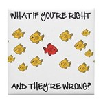 What if you're right Tile Coaster