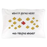 What if you're right Pillow Case