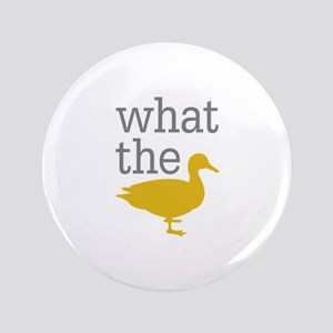 """What The Duck? 3.5"""" Button"""