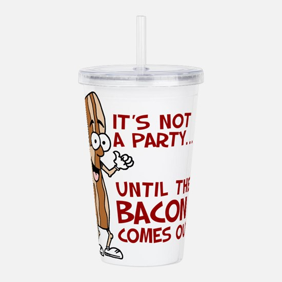 Not A Party Until Bacon Acrylic Double-wall Tumble