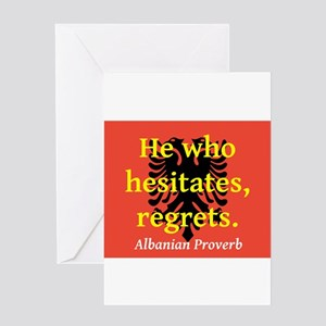He Who Hesistates, Regrets Greeting Cards