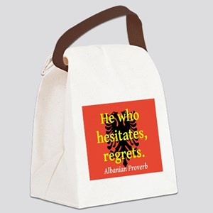 He Who Hesistates, Regrets Canvas Lunch Bag