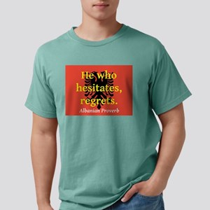 He Who Hesistates, Regrets T-Shirt