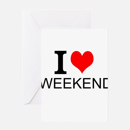 I Love Weekends Greeting Cards