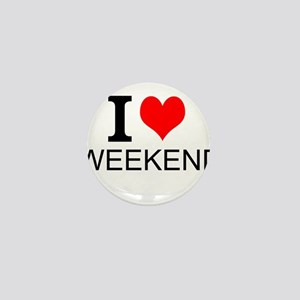 I Love Weekends Mini Button