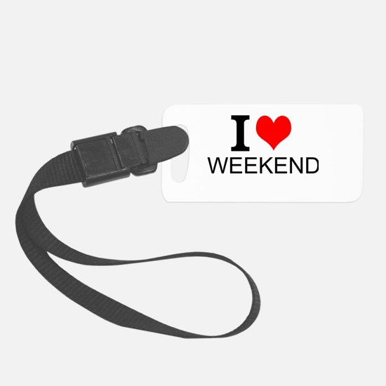 I Love Weekends Luggage Tag