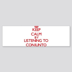 Keep calm by listening to CONJUNTO Bumper Sticker