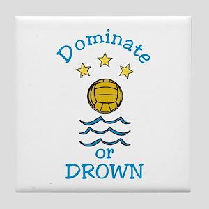Dominate or Drown Tile Coaster