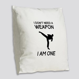 Don't need weapon I am one Burlap Throw Pillow