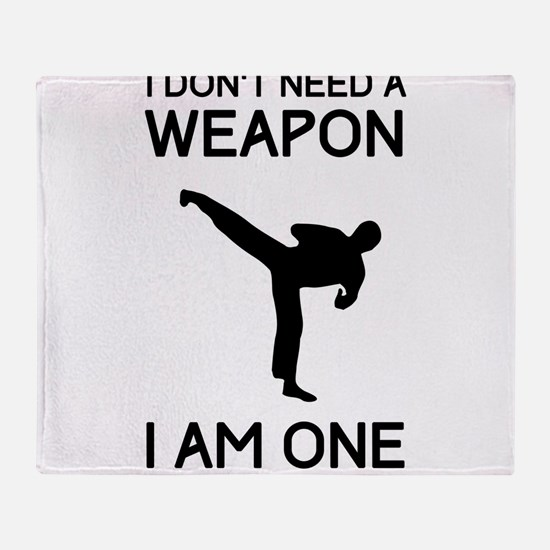 Don't need weapon I am one Throw Blanket