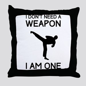 Don't need weapon I am one Throw Pillow