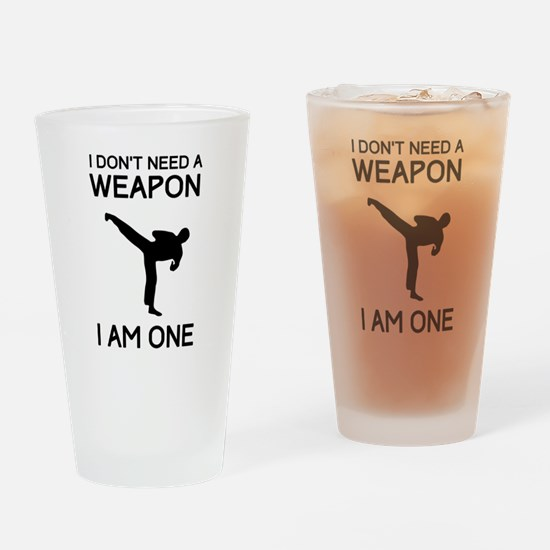 Don't need weapon I am one Drinking Glass