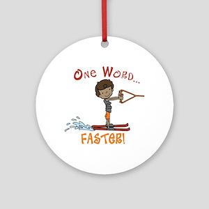 Water Ski Faster Ornament (Round)