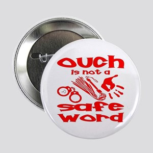"Ouch Is Not A Safe Word 2.25"" Button"