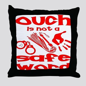 Ouch Is Not A Safe Word Throw Pillow
