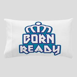 Born Ready Pillow Case