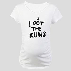 I got the runs Maternity T-Shirt
