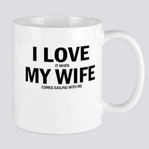 I Love It When My Wife Comes Sailing With Me Mugs