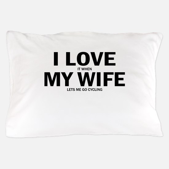 I Love It When My Wife Lets Me Go Cycling Pillow C