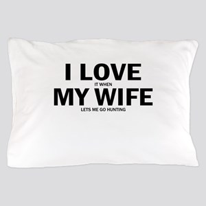 I Love It When My Wife Lets Me Go Hunting Pillow C