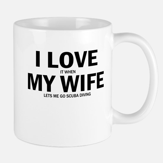 I Love It When My Wife Lets Me Go Scuba Diving Mug