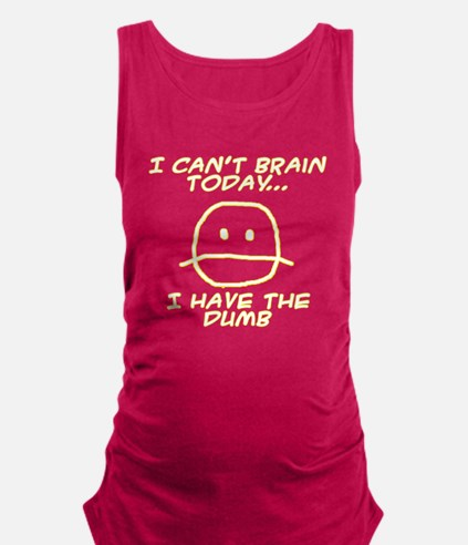 I Can't Brain Today Maternity Tank Top