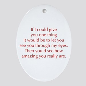 if-I-could-give-you-one-thing-opt-red Ornament (Ov