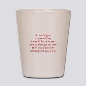 if-I-could-give-you-one-thing-opt-red Shot Glass