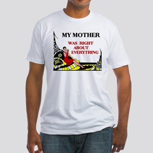 MOTHER WAS RIGHT Fitted T-Shirt
